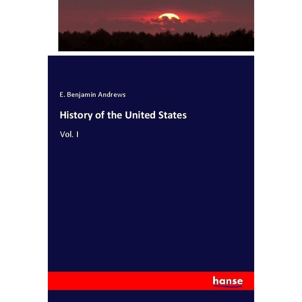 Andrews, E. Benjamin History of the United States