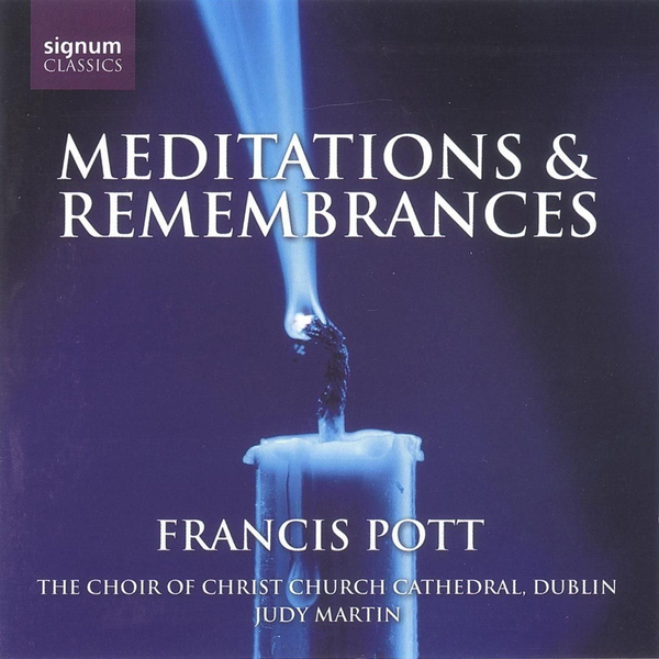 Pott/The Choir Of Christchurch Cathedral - Meditations & Remembrances