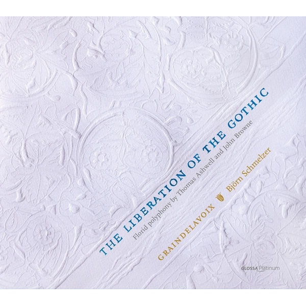 Schmelzer,Björn/Graindelavoix - Liberation of Gothic: Florid Polyphony by Thomas Ashwell and John Browne
