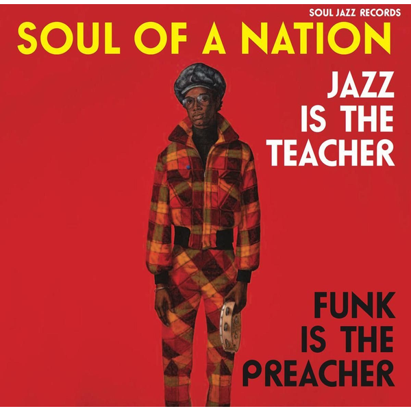 Soul Jazz Records Presents/Various - Soul of a Nation: Jazz is the Teacher, Funk is the Preacher: Afro-Centric Jazz, Street Funk and the Roots of Rap in the Black Power