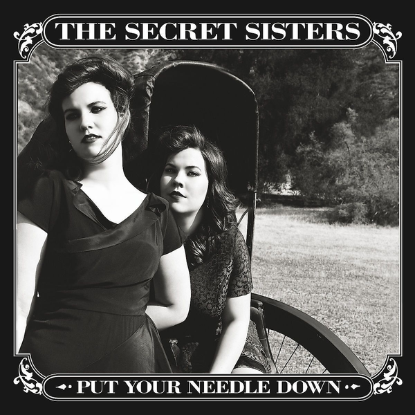 Secret Sisters,The - Put Your Needle Down