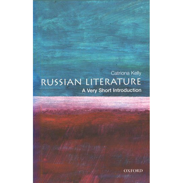 Kelly, Catriona (Fellow of New College, Oxford, and Tutor in Russian) - ISBN Russian Literature: A Very Short Introduction 184 pages English