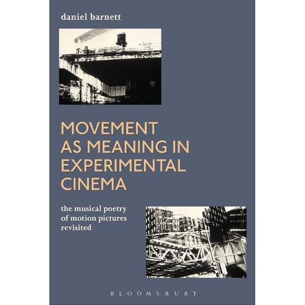 Daniel Barnett - ISBN Movement as Meaning in Experimental Cinema (The Musical Poetry of Motion Pictures Revisited)