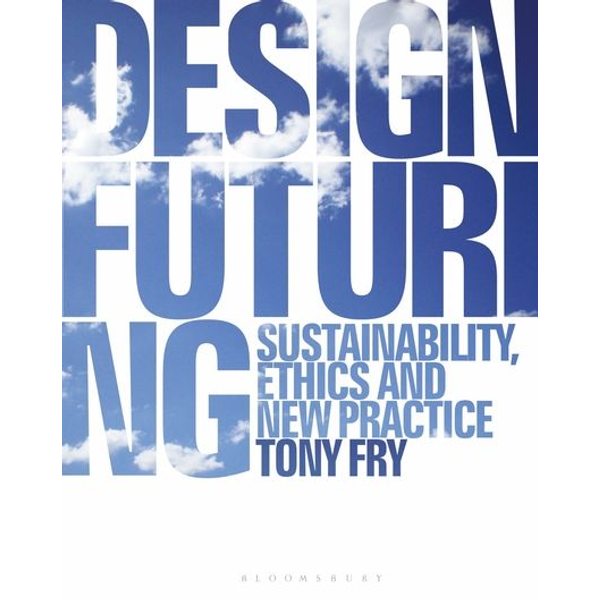 Fry, Tony - ISBN Design Futuring (Sustainability, Ethics and New Practice)