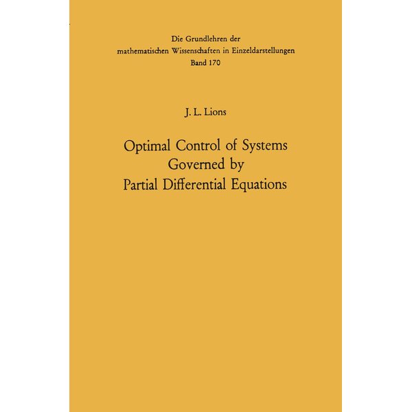 Jacques Louis Lions - Optimal Control of Systems Governed by Partial Differential Equations