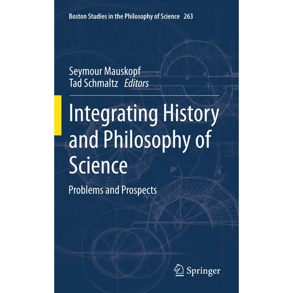 Springer Netherland - Integrating History and Philosophy of Science - Problems and Prospects