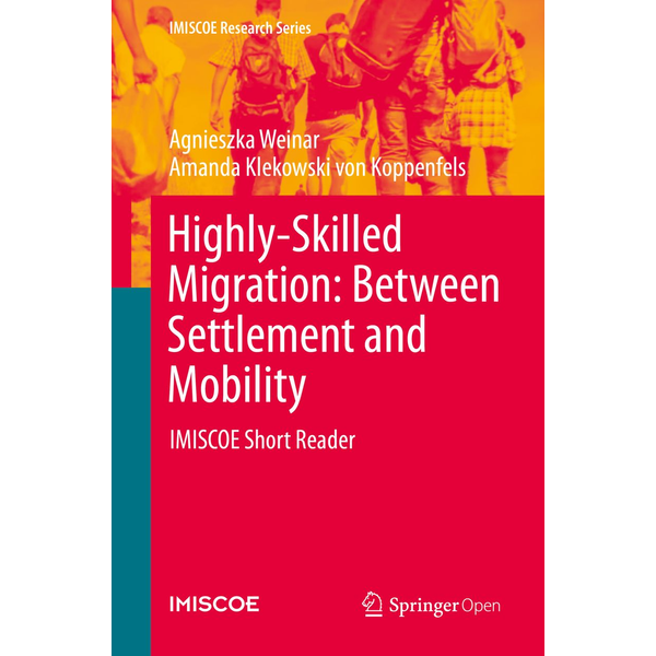 Agnieszka Weinar - Highly-Skilled Migration: Between Settlement and Mobility - IMISCOE Short Reader