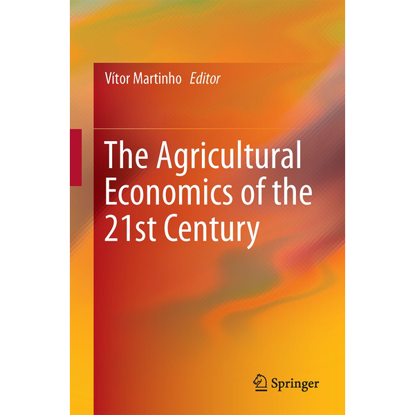 Springer International Publishing - The Agricultural Economics of the 21st Century