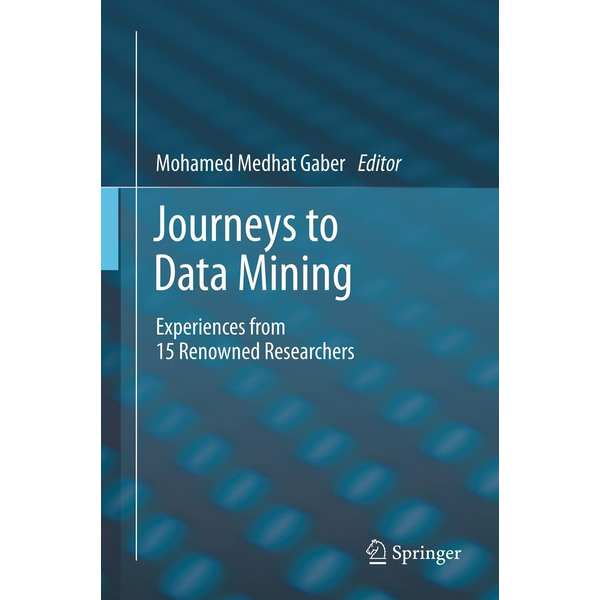 Springer Berlin - Journeys to Data Mining - Experiences from 15 Renowned Researchers