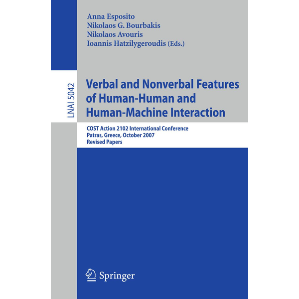 Springer Berlin - Verbal and Nonverbal Features of Human-Human and Human-Machine Interaction - COST Action 2102 International Conference, Patras, Greece, October 29-31, 2007. Revised Papers