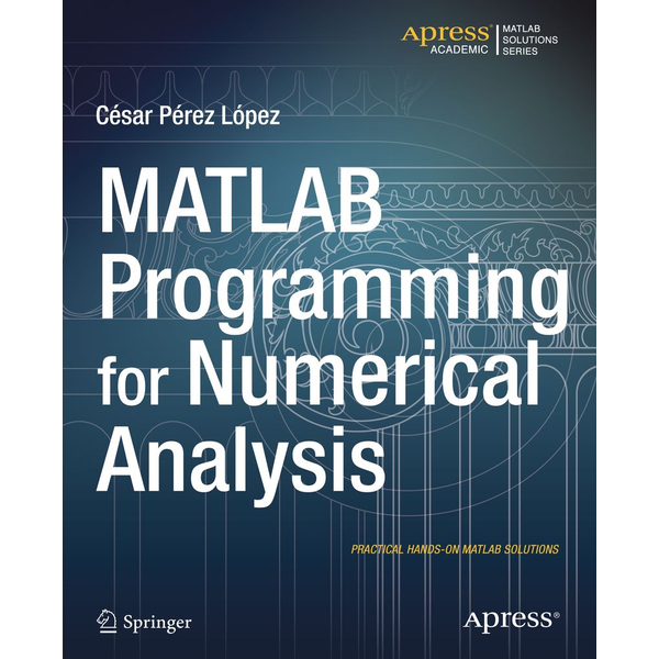 Cesar Lopez - MATLAB Programming for Numerical Analysis