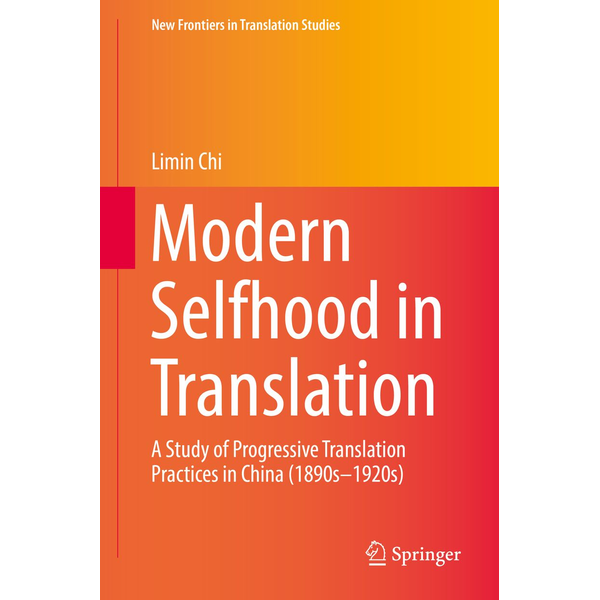 Limin Chi - Modern Selfhood in Translation - A Study of Progressive Translation Practices in China (1890s–1920s)