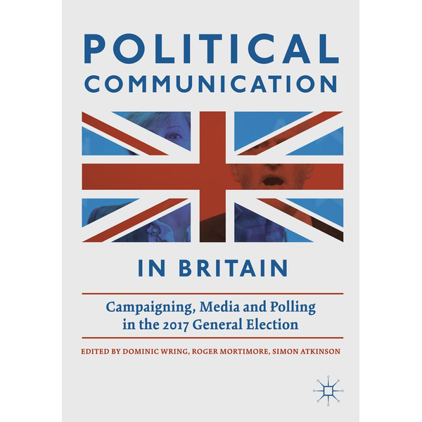 Springer International Publishing - Political Communication in Britain - Campaigning, Media and Polling in the 2017 General Election