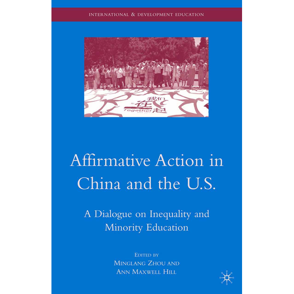 Palgrave Macmillan US - Affirmative Action in China and the U.S. - A Dialogue on Inequality and Minority Education