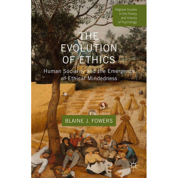 B. Fowers - The Evolution of Ethics - Human Sociality and the Emergence of Ethical Mindedness