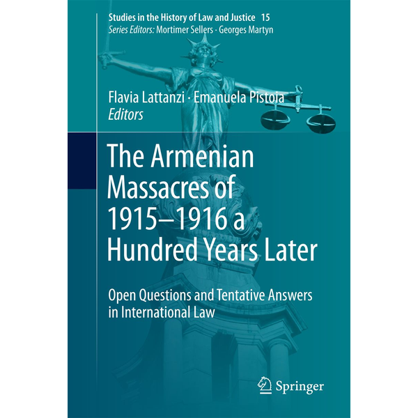 Springer International Publishing - The Armenian Massacres of 1915–1916 a Hundred Years Later - Open Questions and Tentative Answers in International Law