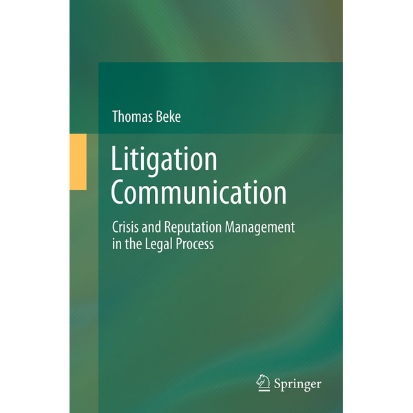 Thomas Beke - Litigation Communication - Crisis and Reputation Management in the Legal Process
