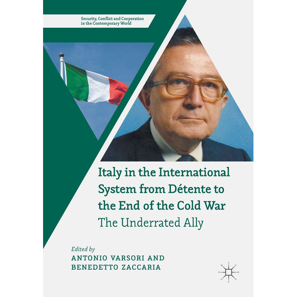 Springer International Publishing - Italy in the International System from Détente to the End of the Cold War - The Underrated Ally