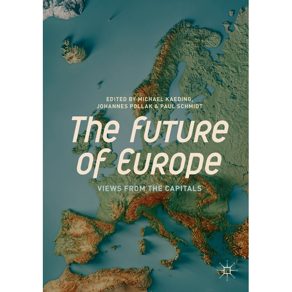 Springer International Publishing - The Future of Europe - Views from the Capitals