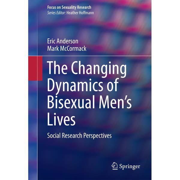 Eric Anderson - The Changing Dynamics of Bisexual Men's Lives - Social Research Perspectives