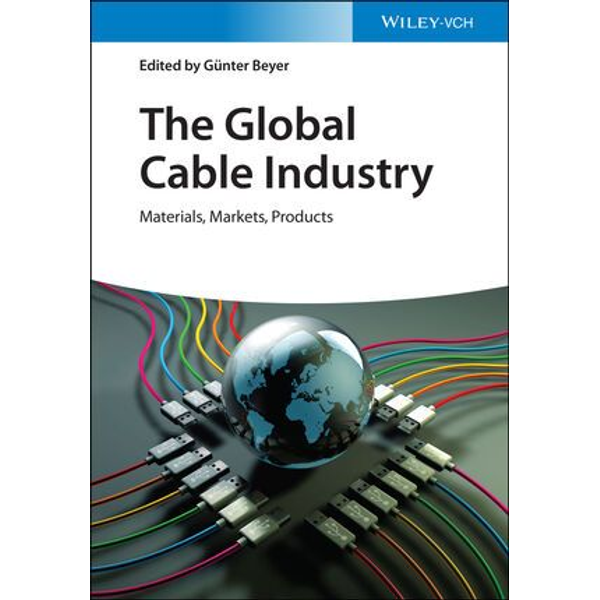 Wiley-VCH - The Global Cable Industry - Materials, Markets, Products