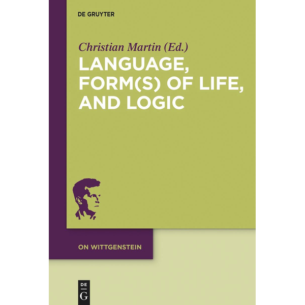 De Gruyter - Language, Form(s) of Life, and Logic - Investigations after Wittgenstein