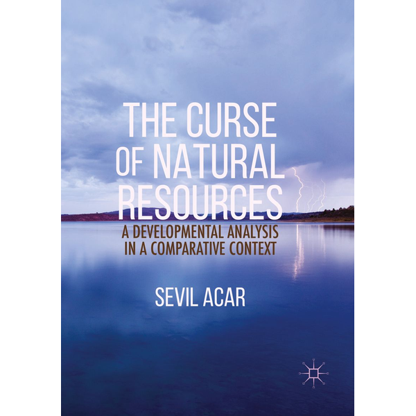 Sevil Acar - The Curse of Natural Resources - A Developmental Analysis in a Comparative Context