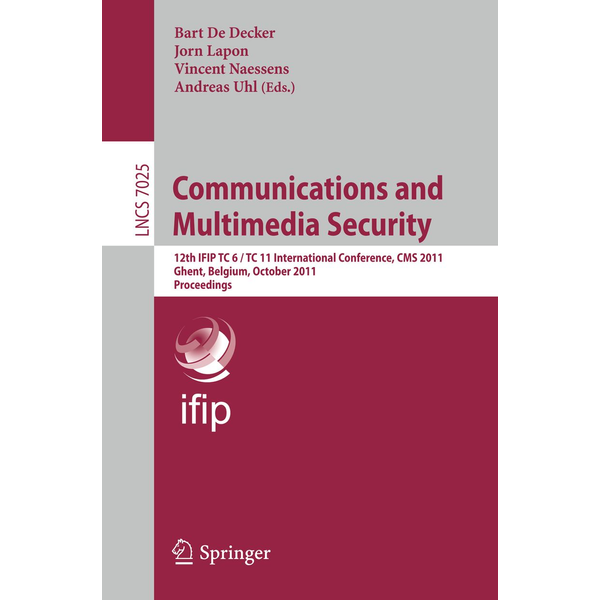Springer Berlin - Communications and Multimedia Security - 12th IFIP TC 6/TC 11 International Conference, CMS 2011, Ghent, Belgium, October 19-21, 2011, Proceedings