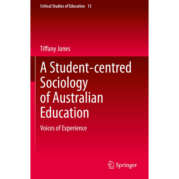 Tiffany Jones - A Student-centred Sociology of Australian Education - Voices of Experience