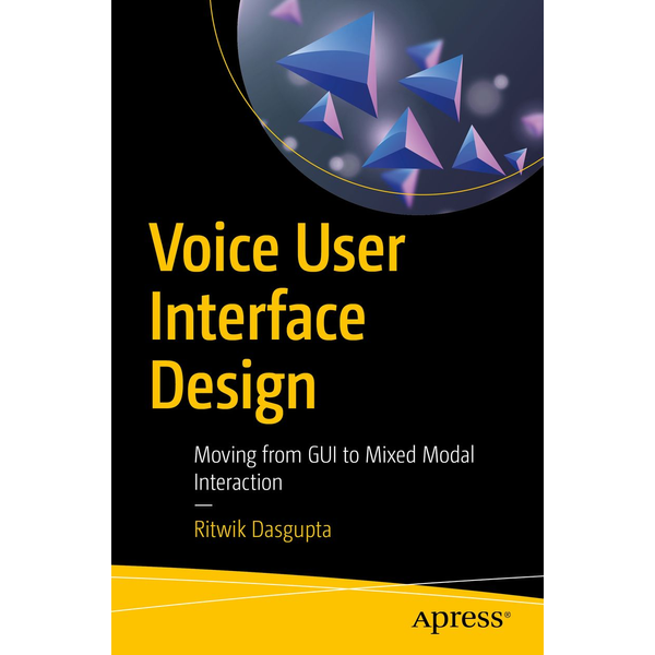 Ritwik Dasgupta - Voice User Interface Design - Moving from GUI to Mixed Modal Interaction