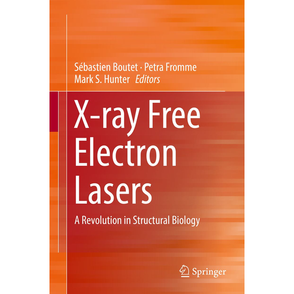 Springer International Publishing - X-ray Free Electron Lasers - A Revolution in Structural Biology