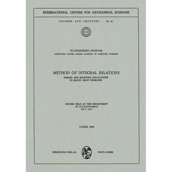 W. Prosnak - Method of Integral Relations - Theory and Selected Applications to Blunt-Body Problems. Course held at the Department of Fluiddynamics, July 1970