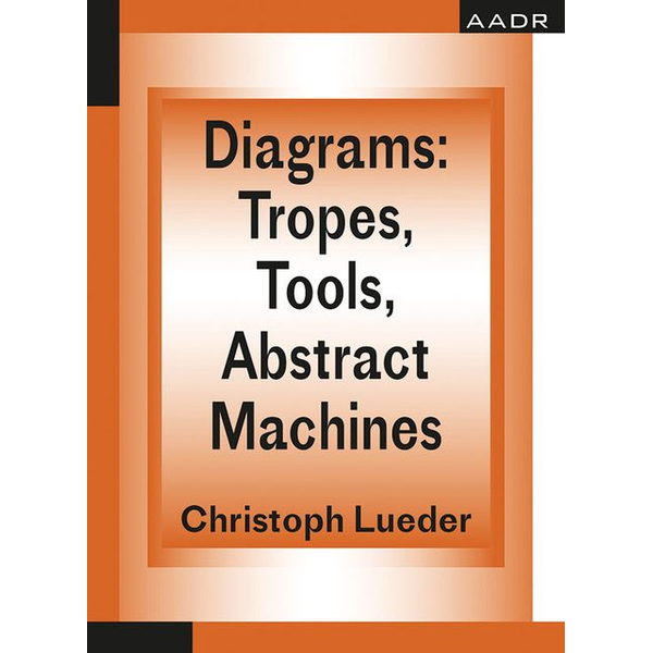 Christoph Lueder - Diagrams: Tropes, Tools, Abstract Machines