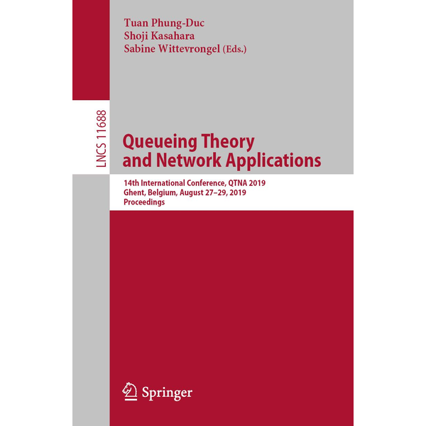 Springer International Publishing - Queueing Theory and Network Applications - 14th International Conference, QTNA 2019, Ghent, Belgium, August 27–29, 2019, Proceedings
