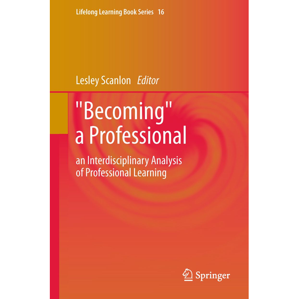 """Springer Netherland - """"Becoming"""" a Professional - an Interdisciplinary Analysis of Professional Learning"""
