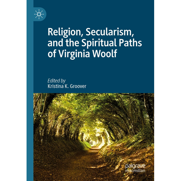 Springer International Publishing - Religion, Secularism, and the Spiritual Paths of Virginia Woolf