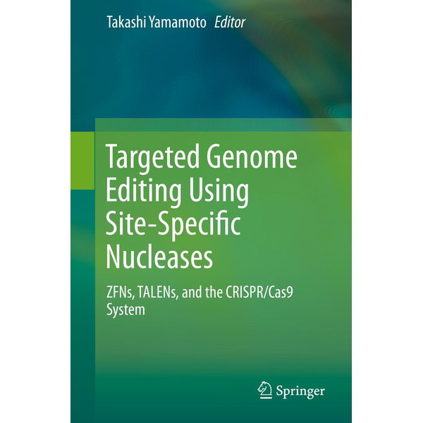 Springer Tokyo - Targeted Genome Editing Using Site-Specific Nucleases - ZFNs, TALENs, and the CRISPR/Cas9 System