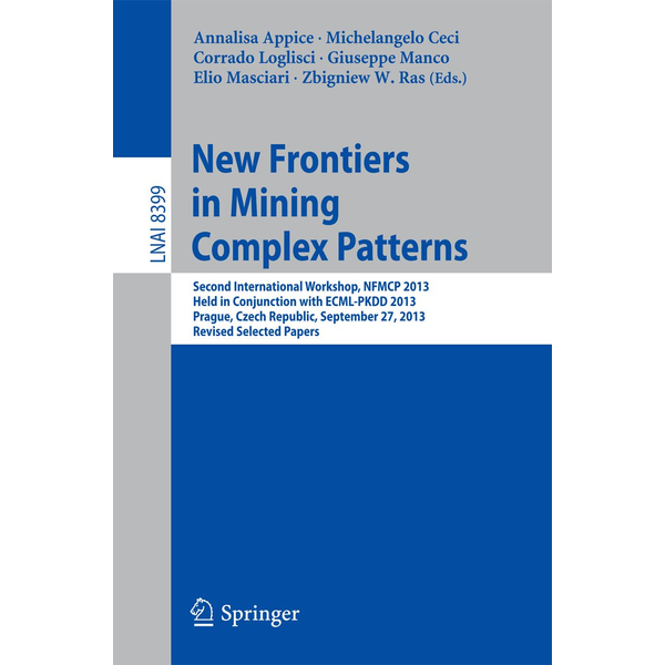 Springer International Publishing - New Frontiers in Mining Complex Patterns - Second International Workshop, NFMCP 2013, Held in Conjunction with ECML-PKDD 2013, Prague, Czech Republic, September 27, 2013, Revised Selected Papers