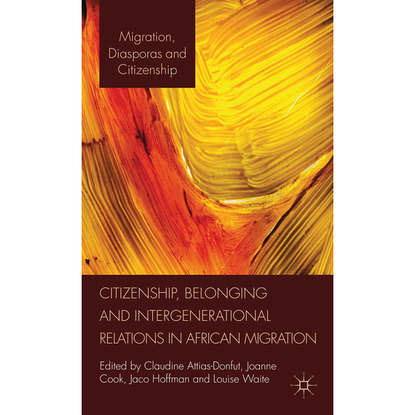 Palgrave Macmillan UK - Citizenship, Belonging and Intergenerational Relations in African Migration