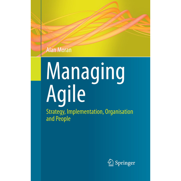 Alan Moran - Managing Agile - Strategy, Implementation, Organisation and People