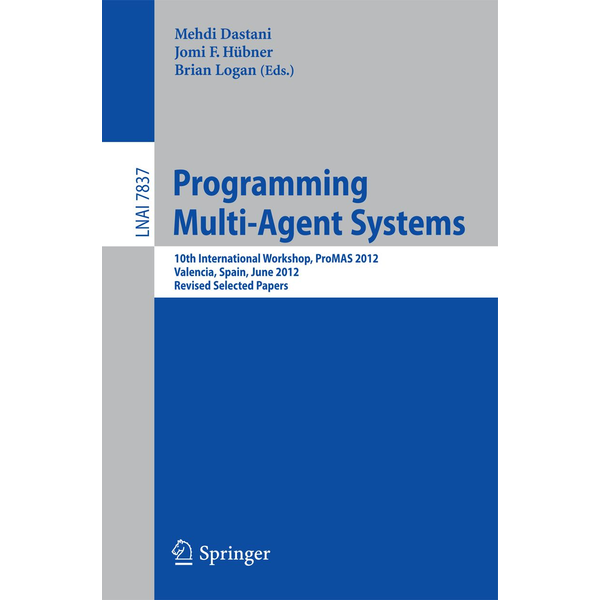 Springer Berlin - Programming Multi-Agent Systems - 10th International Workshop, ProMAS 2012, Valencia, Spain, June 5, 2012, Revised Selected Papers