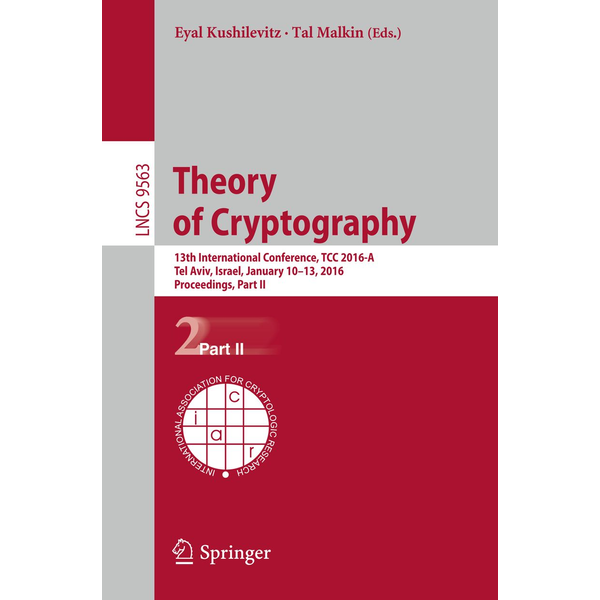 Springer Berlin - Theory of Cryptography - 13th International Conference, TCC 2016-A, Tel Aviv, Israel, January 10-13, 2016, Proceedings, Part II