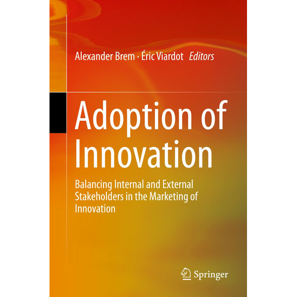 Springer International Publishing - Adoption of Innovation - Balancing Internal and External Stakeholders in the Marketing of Innovation