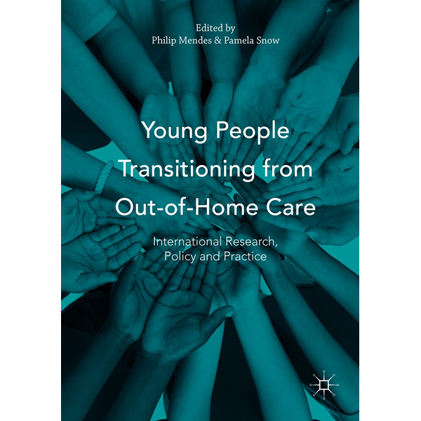 Palgrave Macmillan UK - Young People Transitioning from Out-of-Home Care - International Research, Policy and Practice