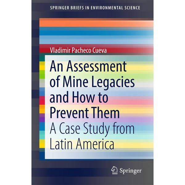 Vladimir Pacheco Cueva - An Assessment of Mine Legacies and How to Prevent Them - A Case Study from Latin America