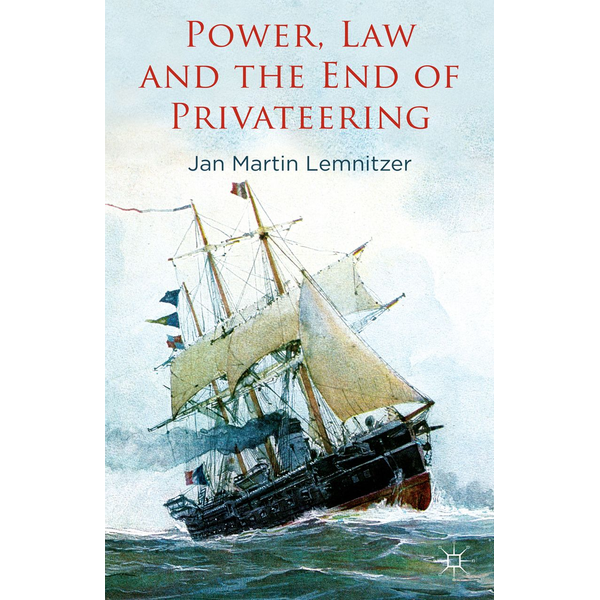 J. Lemnitzer - Power, Law and the End of Privateering