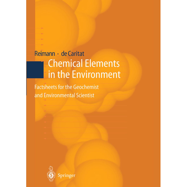 Clemens Reimann - Chemical Elements in the Environment - Factsheets for the Geochemist and Environmental Scientist