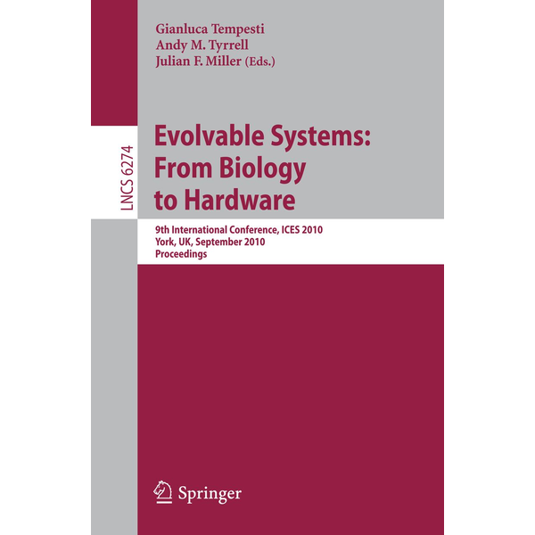 Springer Berlin - Evolvable Systems: From Biology to Hardware - 9th International Conference, ICES 2010, York, UK, September 6-8, 2010, Proceedings