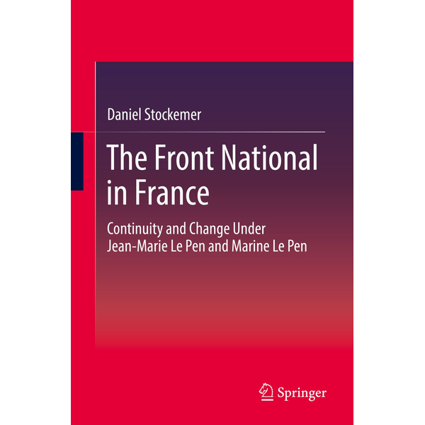 Daniel Stockemer - The Front National in France - Continuity and Change Under Jean-Marie Le Pen and Marine Le Pen
