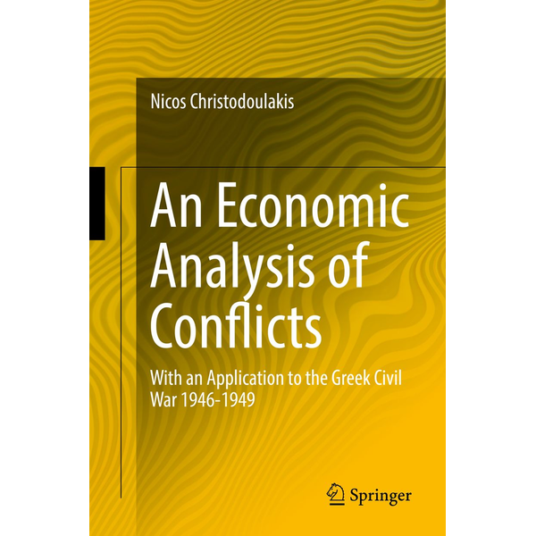 Nicos Christodoulakis - An Economic Analysis of Conflicts - With an Application to the Greek Civil War 1946-1949